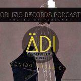 Oblivio Records Podcast   Sonido Organico 47 ft. Ädi (Kanja) Colombia   hosted by PABLoKEY 8.11.14