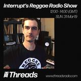 Interrupt's Reggae Radio Show - 31-Mar-19