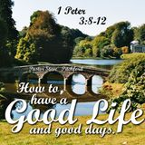 2015_06_21 How to Have a Good Life and Good Days - Pastor Steve Pitchford (1 Peter 3.8-12)