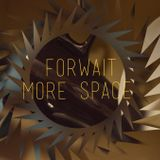 Forwait-More Space set (Deep Electronica/Minimal) 20/03/2015