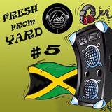 FRESH FROM YARD # 5