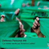 Defensa Personal #7: La marea verde por América Latina
