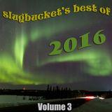 slugbucket's best of 2016 (Volume 3)