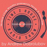 Ibiza Live Radio presents Time 2 House Session by Andrew Dobrolubov