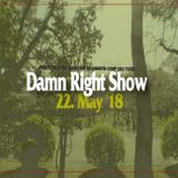 22 May '18 Damn Right Show