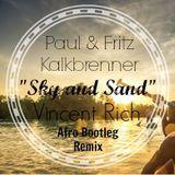 Paul & Fritz Kalkbrenner - Sky And Sand (Vincent Rich Bootleg Afro Remix)