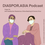 Folge 24: Anti-Asiatischer Rassismus, China Bashing & Corona Virus
