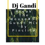 Dj Gandi - Break the House#31 (Guest Mix By Pinclite)