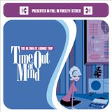 Time Out Of Mind (The Ultimate Lounge Trip)