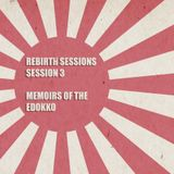 The Rebirth Sessions - Session 3 - Memoirs of the Edokko
