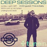 Deep Sessions 003 with guest This.is.Sally - LDN FM