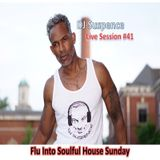 DJ Suspence FB Live #41:  Flu Into a Soulful House Sunday