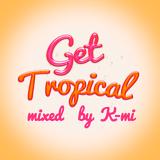 K-MI - GET TROPICAL !