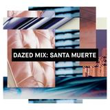 Dazed Mix: Santa Muerte