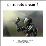 Do Robots Dream? [session 079]