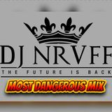 MOST DANGEROUS MIX (2015 UNRELEASED) - DJ NRUFF