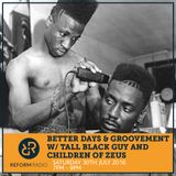 Better Days & Groovement Present Tall Black Guy & Children of Zeus 30th July 2016