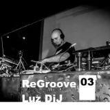 ReGroove 03 - LuzDiJ