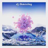 dj ShmeeJay - Ain't No Big Thing - 2017-01-26