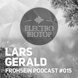 FROHSEiN Podcast #015 / Lars Gerald / Electro Biotop Vol. 1