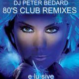 DJ PETER BEDARD - 80'S CLUB REMIXES - ELUSIVE