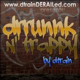 dtrainDERAILed.com presents: DRRUNNKNTRAPPY Mixtape VOL #1 (Mixed by dtrain)