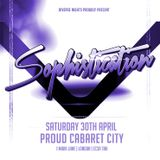 Sophistication: Sat 30th April 2016 @ Proud Cabaret City [London]