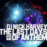 DJ Nick Harvey - Last Days of Anthem (DJ-Mix)