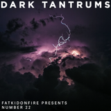 FatKidOnFire Presents #22 - Dark Tantrums