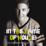 IN THE NAME OF HOUSE [November 016 promo. Set]