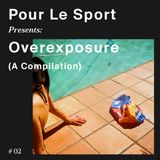 Pour Le Sport Presents: Overexposure (A Compilation) #02