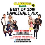 CLASSIQUE SOUND BEST OF 2015 DANCEHALL MIX - MIXED LIVE BY DOCTOR C