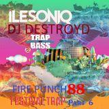 Fire Punch 88 With DJ DestroyD (Festival Trap Music Part 06) (Soniq Mix)