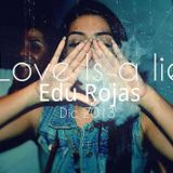 Edu Rojas _ Love Is A Lie Dic' 13