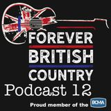 Forever British Country Podcast 12