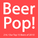 Ep. 216 / Our Top 15 Beers of 2015