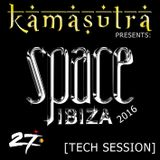 Kamasutra presents: Space Ibiza 2016  [Tech Session]