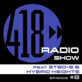 The 418 Radio Show (Episode #8) featuring Sted-E & Hybrid Heights