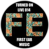 Turned On Live 014: First Ear Music