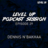 LEVEL UP podcast session with Dennis N'bakhaa [episode 29]