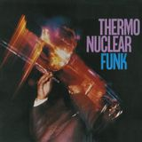 Thermo Nuclear Funk