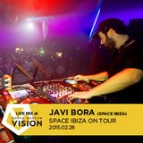 LIVE MIX AT VISION JAVI BORA (SPACE IBIZA) 28th Feb 2015