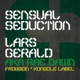 2011_12 / Lars Gerald aka Rae Dawn / Sensual Seduction / Vinyl Edit