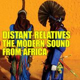 Distant Relatives, The Modern Sound From Africa #201