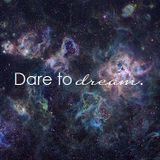 Dare to Dream Part 1