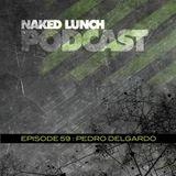Naked Lunch PODCAST #059 - PEDRO DELGARDO