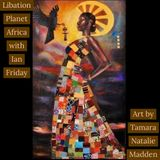 Libation Planet Africa with Ian Friday 12-28-18