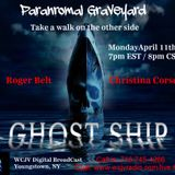 Paranormal Graveyard with Roger Belt & Christina Corsetti - Ghost Ships