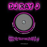 NOW IS THE TIME FOR DJ RAY J