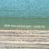 Myom - There and Back Again. A Jungle Tale